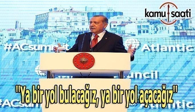 Erdoğan: Ya bir yol bulacağız, ya bir yol açacağız
