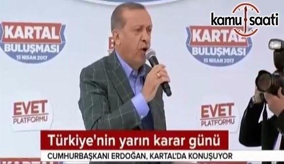 Erdoğan: Yarın ki alacağınız karar 'idam'ın da yolunu açacaktır