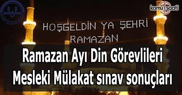 Ramazan Ayı Din Görevlileri Mesleki Mülakat sınav sonuçları