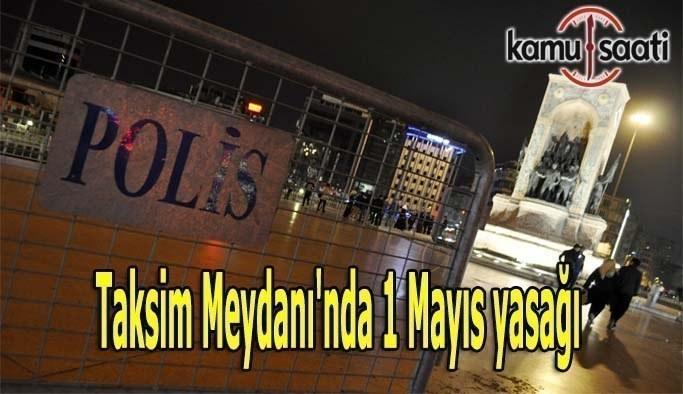 Taksim Meydanı'na 1 Mayıs yasağı