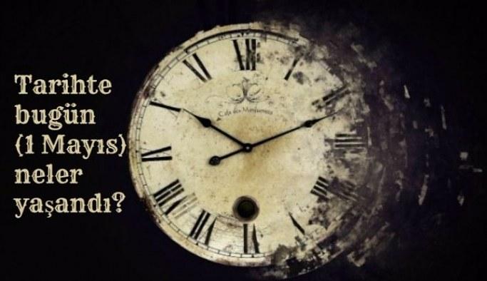 Tarihte bugün (1 Mayıs) neler yaşandı?