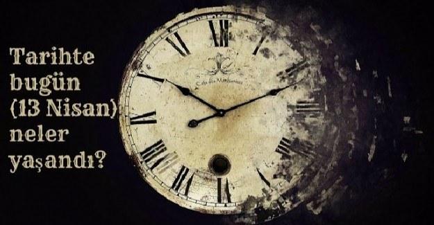 Tarihte bugün (13 Nisan) neler yaşandı?