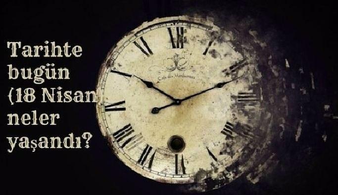 Tarihte bugün (18 Nisan) neler yaşandı?