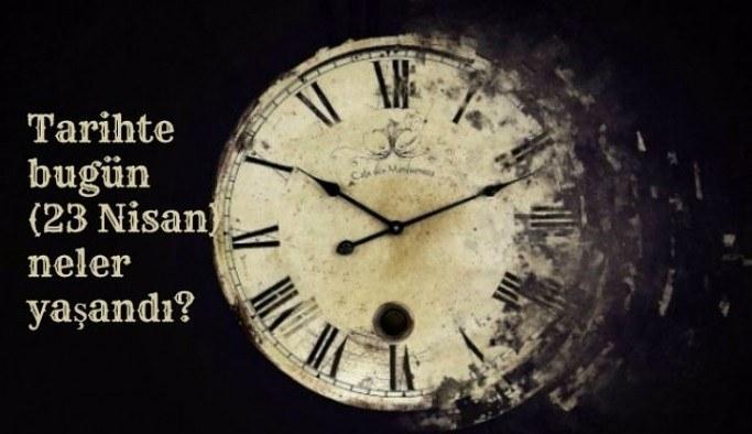 Tarihte bugün (23 Nisan) neler yaşandı?
