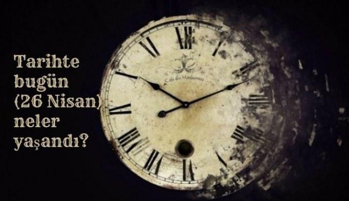 Tarihte bugün (26 Nisan) neler yaşandı?