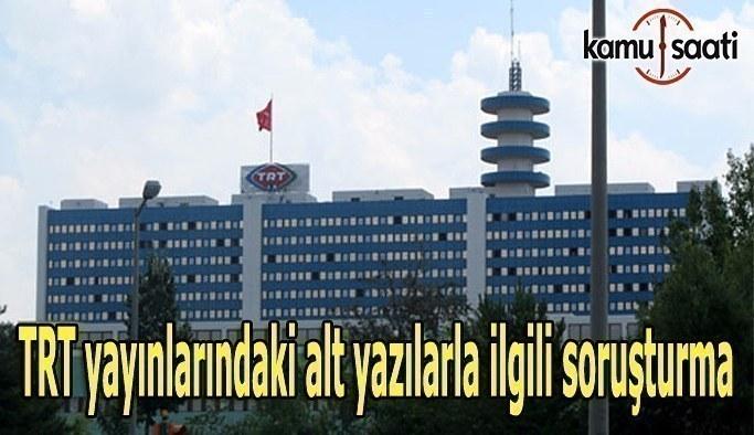 TRT yayınlarındaki alt yazılarla ilgili soruşturma