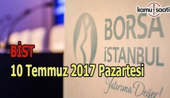 Borsa İstanbul BİST - 10 Temmuz 2017 Pazartesi