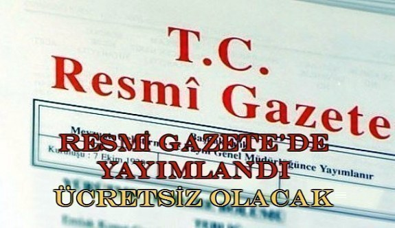 Resmi Gazete'de yayınlayarak yürürlüğe girdi - Ücretsiz olacak