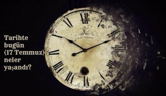 Tarihte bugün (17 Temmuz) neler yaşandı? Bugün ne oldu?