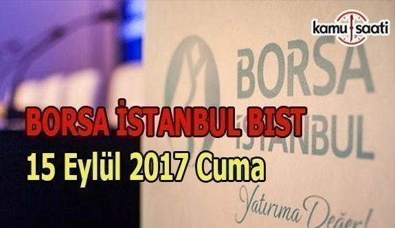 Borsa İstanbul BİST - 15 Eylül 2017 Cuma