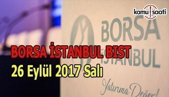 Borsa İstanbul BİST - 26 Eylül 2017 Salı