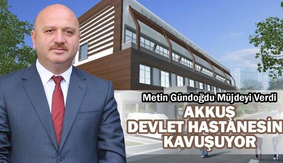 Metin Gündoğdu'dan Akkuş'a Hastane Müjdesi