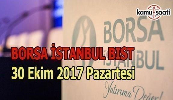 Borsa İstanbul BİST - 30 Ekim 2017 Pazartesi