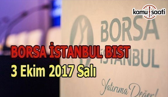 Borsa İstanbul BİST - 3 Ekim 2017 Salı