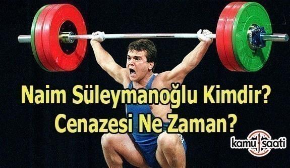 Naim Süleymanoğlu kimdir? - Cenazesi Ne Zaman?