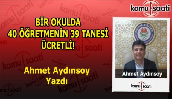 BİR OKULDA 40 ÖĞRETMENİN 39 TANESİ ÜCRETLİ - Ahmet Aydınsoy'un Kaleminden!