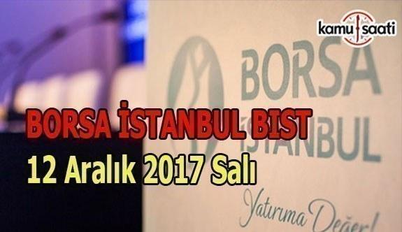 Borsa İstanbul BİST - 12 Aralık 2017 Salı