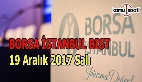 Borsa İstanbul BİST - 19 Aralık 2017 Salı