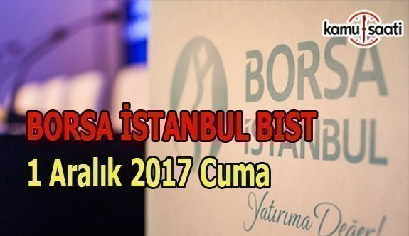 Borsa İstanbul BİST - 1 Aralık 2017 Cuma