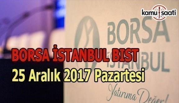 Borsa İstanbul BİST - 25 Aralık 2017 Pazartesi