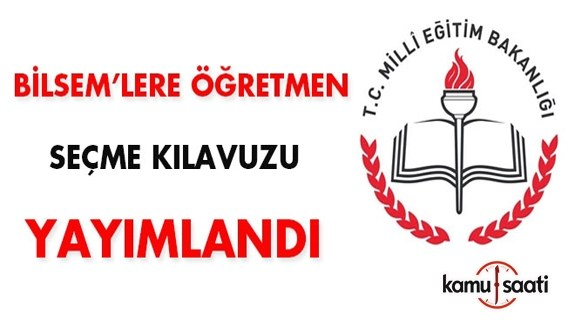 2018 BİLSEM Öğretmen Seçme ve Atama Kılavuzu yayımlandı
