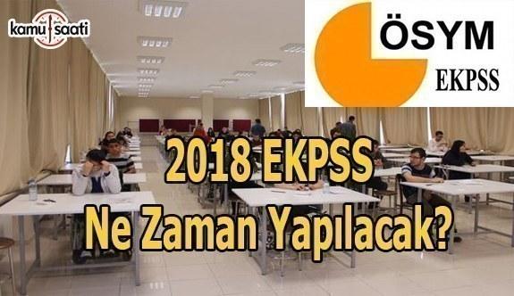 2018 EKPSS ne zaman yapılacak? Başvuru tarihi ne zaman?