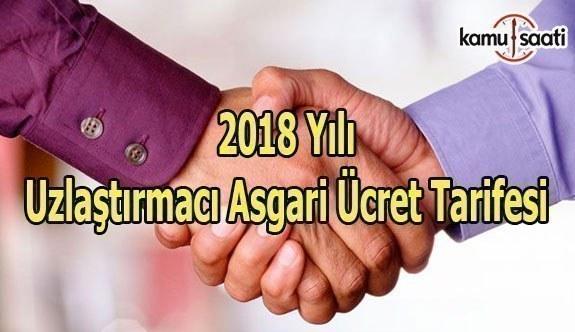 2018 Yılı Uzlaştırmacı Asgari Ücret Tarifesi - 5 Ocak 2018 Cuma