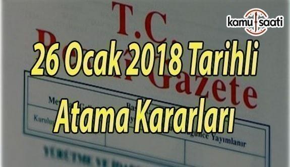 26 Ocak 2018 Tarihli Resmi Gazete Atama Kararları - 26 Ocak 2018