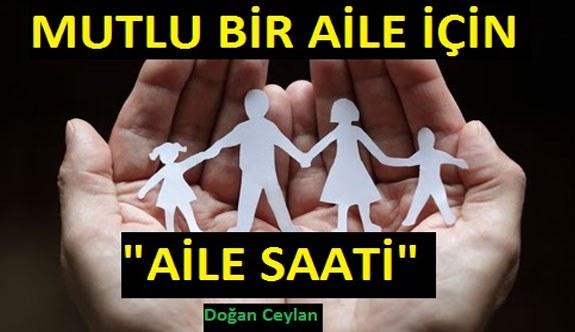 """""""AİLE SAATİ""""  İLE AİLENİZİ KORUYUN - Doğan Ceylan'ın Kaleminden!"""