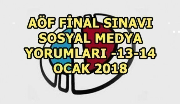 AÖF final sınavı sosyal medya yorumları -13-14 Ocak 2018