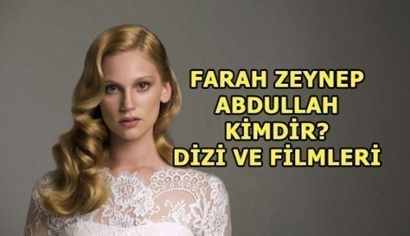 Farah Zeynep Abdullah Kimdir? Oynadığı dizi ve filmler neler?