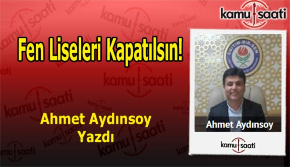 FEN LİSELERİ KAPATILSIN! - Ahmet Aydınsoy'un Kaleminden!