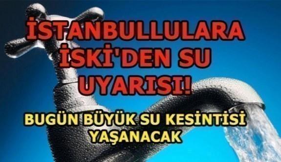 İstanbullulara İSKİ'den su uyarısı! Bugün büyük su kesintisi yaşanacak