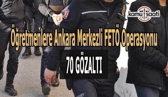 Öğretmenlere Ankara merkezli FETÖ operasyonu: 70 gözaltı