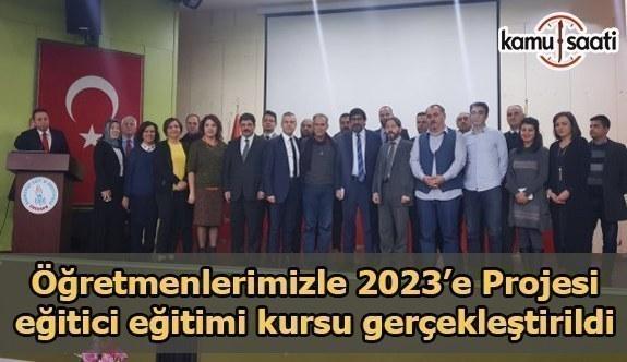 Öğretmenlerimizle 2023'e Projesi eğitici eğitimi kursu gerçekleştirildi