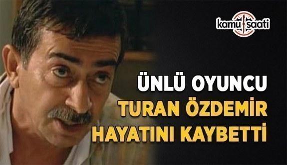 Oyuncu Turan Özdemir hayatını kaybetti