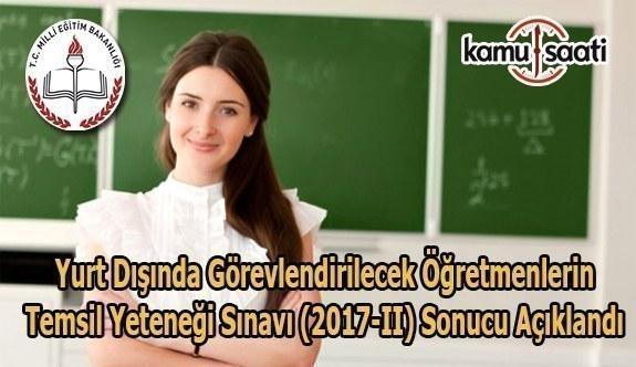 Yurt Dışında Görevlendirilecek Öğretmenlerin Temsil Yeteneği Sınavı (2017-II) Sonucu açıklandı