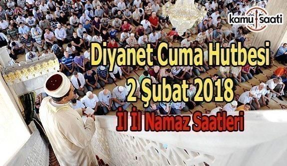 2 Şubat 2018 Cuma Hutbesi ve 81 İl Namaz Saatleri - Diyanet Cuma Hutbesi Yayımlandı