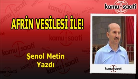 AFRİN VESİLESİ İLE; - Şenol Metin'in Kaleminden!