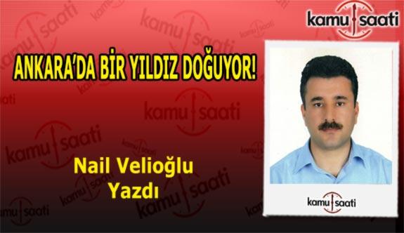 ANKARA'DA BİR YILDIZ DOĞUYOR! - Nail Velioğlu'nun Kaleminden!