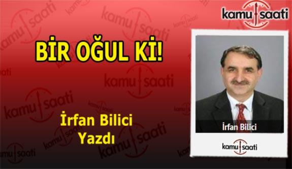 BİR OĞUL Kİ - İrfan Bilici'nin kaleminden!