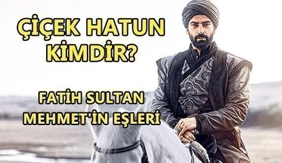 Çiçek Hatun kimdir? Fatih Sultan Mehmet'in eşleri