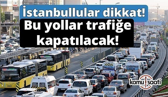 İstanbul'da bugün bu yollara dikkat- Trafiğe kapatılacak
