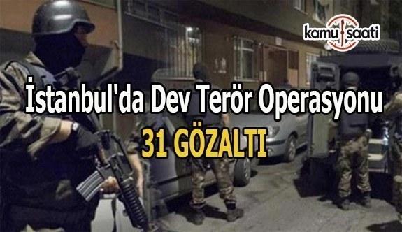 İstanbul'da dev terör operasyonu: 31 gözaltı