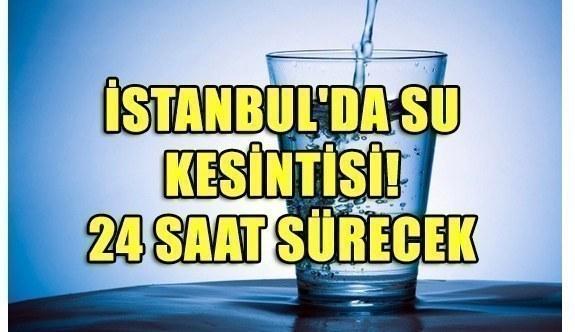 İstanbul'da su kesintisi! 24 saat...