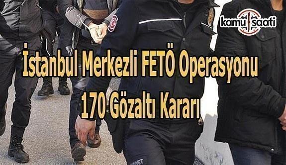 İstanbul merkezli FETÖ operasyonu-170 gözaltı kararı