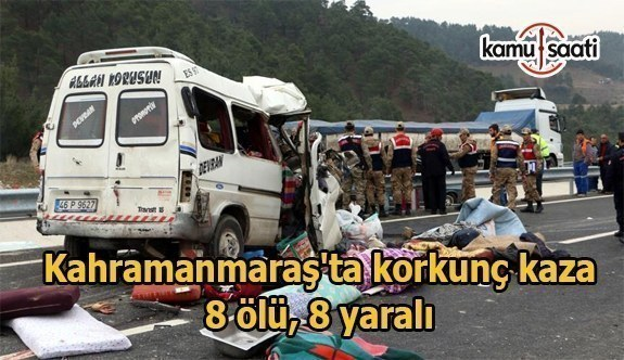 Kahramanmaraş'ta korkunç kaza - 8 ölü, 8 yaralı