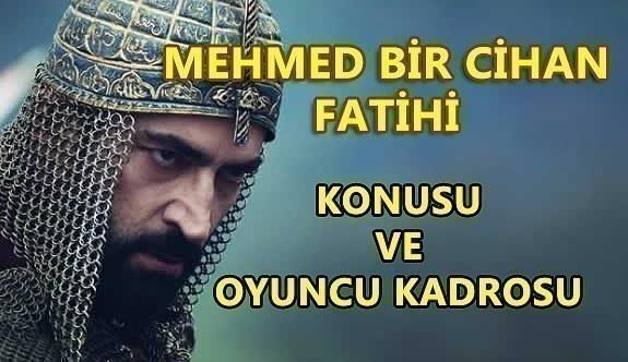 Mehmed Bir Cihan Fatihi konusu nedir? Oyuncu kadrosunda kimler var?