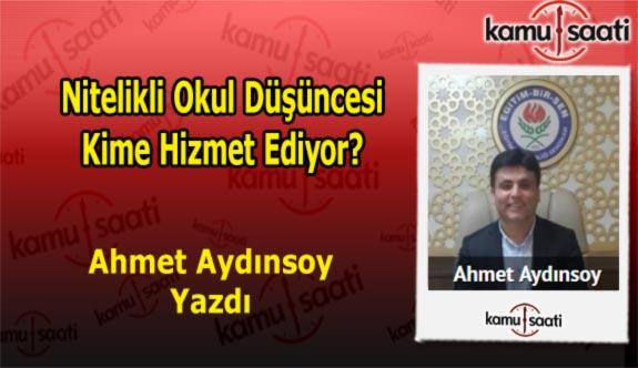 Nitelikli okul düşüncesi kime hizmet ediyor? - Ahmet Aydınsoy'un Kaleminden!