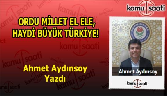 Ordu millet el ele, haydi Büyük Türkiye! - Ahmet Aydınsoy'un Kaleminden!